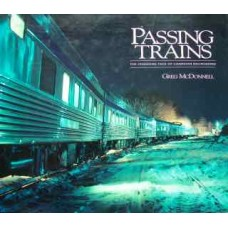 Passing Trains. The Changing Face Of Canadian Railroading (McDonnell)