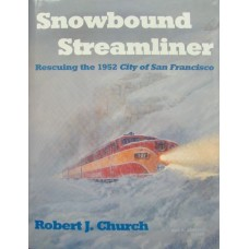 """Snowbound Streamliner. Rescuing the 1952 """"City of San Francisco"""" (Church)"""