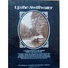 Up The Swiftwater. A Pictorial History Of The Colorful Upper St. Joe River Country (Crowell)