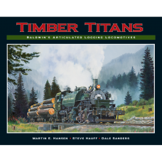 Timber Titans. Baldwin's Articulated Logging Locomotives (Hansen)