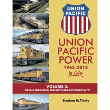 Union Pacific Power 1965-2015 In Color Volume 2: First-Generation Freight and Passenger Units (Timko)
