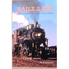 Rails to the Rim.Milepost Guide to the Grand Canyon Railway (Richmond)