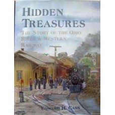 Hidden Treasures. The Story of the Ohio River & Western Railway (Cass)