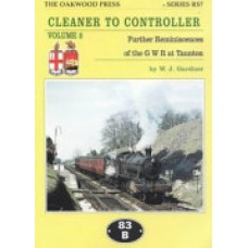 Cleaner to Controller Volume 2. Further Reminiscences of the GWR at Taunton (Gardner)