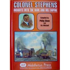 Colonel Stephens. Insights Into The Man And His Empire (Shaw)