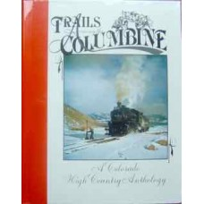 Trails Among the Columbine. A Colorado High Country Anthology 1988