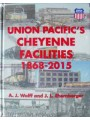 Union Pacific's Cheyenne Facilities 1868--2015 (Wolff)