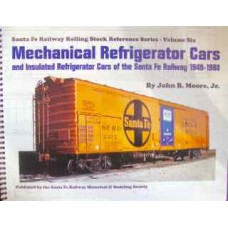 Santa Fe Railway Rolling Stock Reference Series Vol 6: Mechanical Refrigerator Cars and Insulated Refrigerator Cars of the Santa Fe Railway 1949-1988 (Moore)